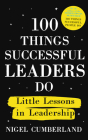 100 Things Successful Leaders Do: Little lessons in leadership Cover Image