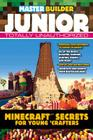Master Builder Junior: Minecraft ®™ Secrets for Young Crafters Cover Image