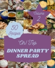 Oh! Top 50 Dinner Party Spread Recipes Volume 2: A Dinner Party Spread Cookbook You Won't be Able to Put Down Cover Image
