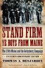 Stand Firm Ye Boys from Maine: The 20th Maine and the Gettysburg Campaign Cover Image