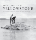 Found Photos of Yellowstone: Yellowstone's History in Tourist and Employee Photos Cover Image