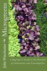 Microgreens: : A Beginner's Guide to the Benefits of Cultivation and Consumption Cover Image