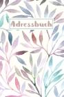 Adressbuch: Kontaktbuch zum Eintragen, für alle Adressen, Telefonnnummern, Mailadressen mit Geburtstagskalender - Aquarellstrauch Cover Image