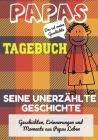 Papas Tagebuch - Seine unerzählte Geschichte: Geschichten, Erinnerungen und Momente aus Papas Leben: Ein Erinnerungstagebuch Cover Image