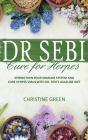 Dr Sebi Cure for Herpes: Strengthen Your Immune System and Cure Herpes Virus with Dr Sebi's Alkaline Diet Cover Image
