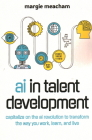 AI in Talent Development: Capitalize on the AI Revolution to Transform the Way You Work, Learn, and Live. Cover Image