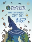 Minuteearth Explains: How Did Whales Get So Big? and Other Curious Questions about Animals, Nature, Geology, and Planet Earth Cover Image