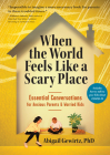 When the World Feels Like a Scary Place: Essential Conversations for Anxious Parents and Worried Kids Cover Image