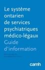 Le système ontarien de services psychiatriques médico-légaux: Guide d'information Cover Image