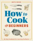 How to Cook for Beginners: An Easy Cookbook for Learning the Basics Cover Image