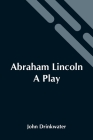 Abraham Lincoln: A Play Cover Image