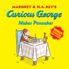 Curious George Makes Pancakes (with bonus stickers and audio) Cover Image