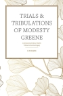 Trials & Tribulations of Modesty Greene: A fictional novel about Harriet Tubman's historical legacy Cover Image