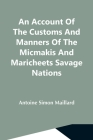 An Account Of The Customs And Manners Of The Micmakis And Maricheets Savage Nations; Now Dependent On The Government Of Cape-Breton Cover Image