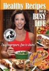 Healthy Recipes for a Busy Life: Easy to Prepare, Fun to Share! Cover Image