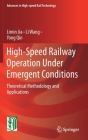 High-Speed Railway Operation Under Emergent Conditions: Theoretical Methodology and Applications (Advances in High-Speed Rail Technology) Cover Image