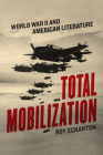 Total Mobilization: World War II and American Literature Cover Image