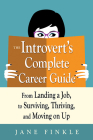 The Introvert's Complete Career Guide: From Landing a Job, to Surviving, Thriving, and Moving on Up Cover Image