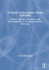 A History of the Islamic World, 600-1800: Empire, Dynastic Formations, and Heterogeneities in Pre-Modern Islamic West-Asia Cover Image