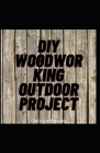 DIY Woodworking Outdoor Project: You Can Build It Yourself In a Day with This Woodworking Outdoor Furniture Projects Cover Image