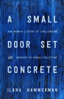 A Small Door Set in Concrete: One Woman's Story of Challenging Borders in Israel/Palestine Cover Image