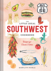 The Little Local Southwest Cookbook: Recipes for Classic Dishes Cover Image
