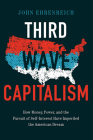 Third Wave Capitalism: How Money, Power, and the Pursuit of Self-Interest Have Imperiled the American Dream Cover Image