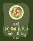 Hello! 200 Beef & Pork Salad Recipes: Best Beef & Pork Salad Cookbook Ever For Beginners [Ham Cookbook, Best Steak Cookbook, Corn Beef Cookbook, Flank Cover Image