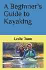 A Beginner's Guide to Kayaking Cover Image