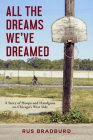 All the Dreams We've Dreamed: A Story of Hoops and Handguns on Chicago's West Side Cover Image
