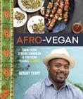 Afro-Vegan: Farm-Fresh African, Caribbean, and Southern Flavors Remixed [A Cookbook] Cover Image