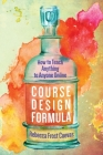 Course Design Formula: How to Teach Anything to Anyone Online Cover Image