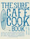 Surf Cafe Cookbook: Living the Dream: Cooking and Surfing on the West Coast of Ireland Cover Image