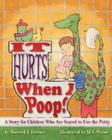 It Hurts When I Poop! a Story for Children Who Are Scared to Use the Potty Cover Image