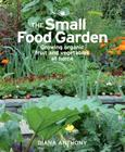 The Small Food Garden: Growing Organic Fruit & Vegetables at Home Cover Image