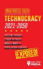 Unreported Truth: Technocracy 2021-2050: Vaccine Frauds, Cyber Attacks, World Wars & Population Control; Exposed! Cover Image