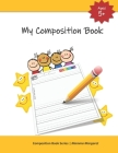 My Composition Book: Draw and Write Composition Book to express kids budding creativity through drawings and writing. Cover Image