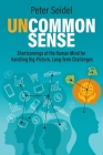 Uncommon Sense: Shortcomings of the Human Mind for Handling Big-Picture, Long-Term Challenges Cover Image