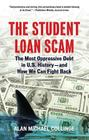 The Student Loan Scam: The Most Oppressive Debt in U.S. History-And How We Can Fight Back Cover Image