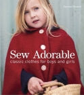 Sew Adorable: Classic Clothes for Boys and Girls Cover Image