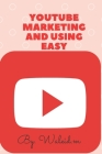 Youtube Marketing And Using Easy: Marketing and using youtube, to have profit and more view Cover Image