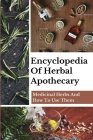 Encyclopedia Of Herbal Apothecary: Medicinal Herbs And How To Use Them: Take Control Of Health Cover Image