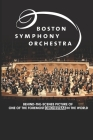 Boston Symphony Orchestra: Behind-The-Scenes Picture Of One Of The Foremost Orchestras In The World: Boston Symphony Orchestra Season Cover Image