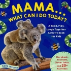Mama... What Can I Do Today?: A Read, Play, Laugh Together Activity Book for Kids (Preschool Activity Books, Animal Books for Kids, Kid's Animal Activity Books) Cover Image