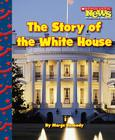 The Story of the White House (Scholastic News Nonfiction Readers: Let's Visit the White House) Cover Image