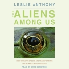 The Aliens Among Us Lib/E: How Invasive Species Are Transforming the Planet - And Ourselves Cover Image
