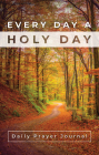 Every Day a Holy Day Prayer Journal Cover Image