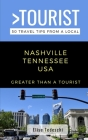 Greater Than a Tourist- Nashville Tennessee USA: 50 Travel Tips from a Local Cover Image