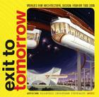 Exit to Tomorrow:  History of the Future, World's Fair Architecture, Design, Fashion 1933-2005 Cover Image