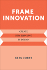 Frame Innovation: Create New Thinking by Design (Design Thinking) Cover Image